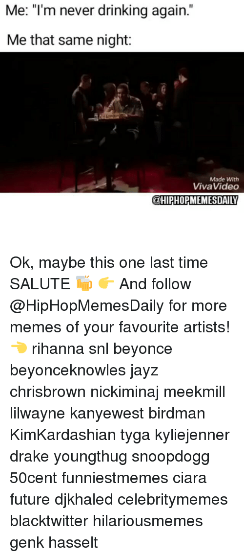"""Ciara Future: Me: """"I'm never drinking again.""""  Me that same night:  Made With  Viva Video Ok, maybe this one last time SALUTE 🍻 👉 And follow @HipHopMemesDaily for more memes of your favourite artists! 👈 rihanna snl beyonce beyonceknowles jayz chrisbrown nickiminaj meekmill lilwayne kanyewest birdman KimKardashian tyga kyliejenner drake youngthug snoopdogg 50cent funniestmemes ciara future djkhaled celebritymemes blacktwitter hilariousmemes genk hasselt"""