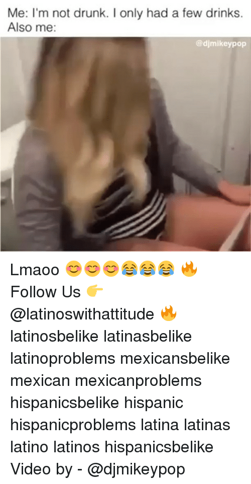 Drunk, Latinos, and Memes: Me: I'm not drunk. I only had a few drinks.  Also me:  @djmikeypop Lmaoo 😊😊😊😂😂😂 🔥 Follow Us 👉 @latinoswithattitude 🔥 latinosbelike latinasbelike latinoproblems mexicansbelike mexican mexicanproblems hispanicsbelike hispanic hispanicproblems latina latinas latino latinos hispanicsbelike Video by - @djmikeypop
