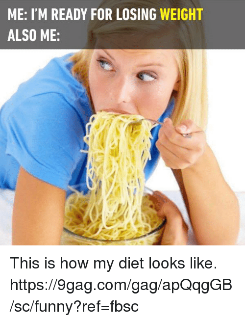 9gag, Dank, and Funny: ME: I'M READY FOR LOSING WEIGHT  ALSO ME: This is how my diet looks like. https://9gag.com/gag/apQqgGB/sc/funny?ref=fbsc