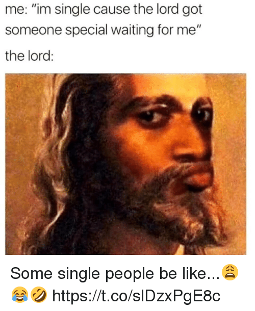 "Be Like, Waiting..., and Single: me: ""im single cause the lord got  someone special waiting for me""  the lord: Some single people be like...😩😂🤣 https://t.co/slDzxPgE8c"