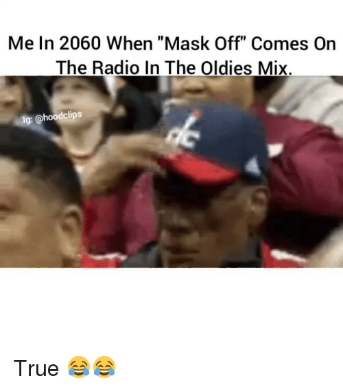 "Funny, Radio, and True: Me In 2060 When ""Mask Off Comes On  The Radio In The Oldies Mix.  lg: @hoodclips True 😂😂"