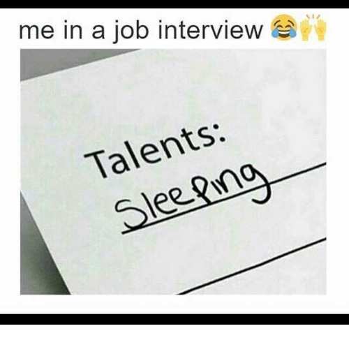Job Interview, Memes, and 🤖: me in a job interview  Talents: