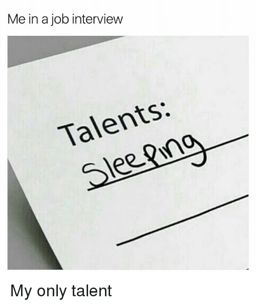 Job Interview, Job, and Interview: Me in a job interview  Talents: My only talent
