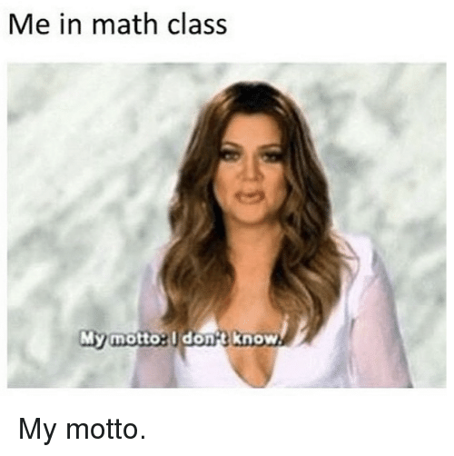 Kardashian, Math, and Celebrities: Me in math clas.s  My motto:  dona Know My motto.