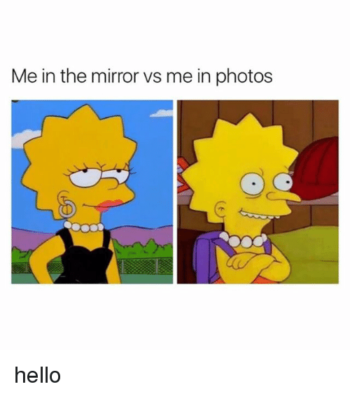 Hello, Mirror, and Girl Memes: Me in the mirror vs me in photos hello