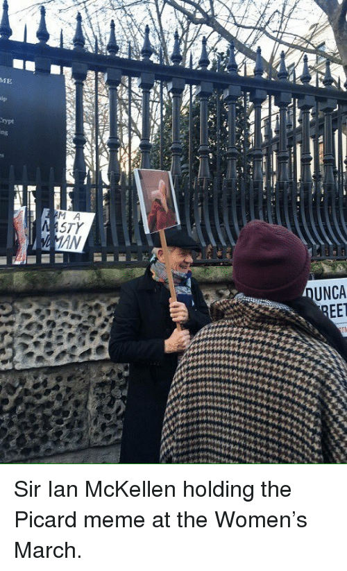 picard: ME  ip  rypt  ing  M A  STY  AN  UNCA  EET <p>Sir Ian McKellen holding the Picard meme at the Women's March.</p>