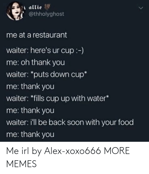 alex: Me irl by Alex-xoxo666 MORE MEMES