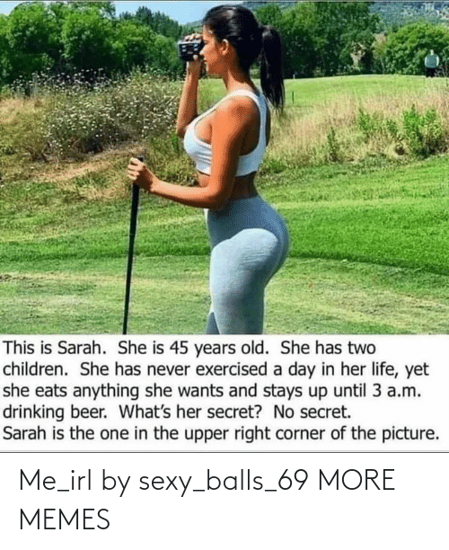 sexy: Me_irl by sexy_balls_69 MORE MEMES