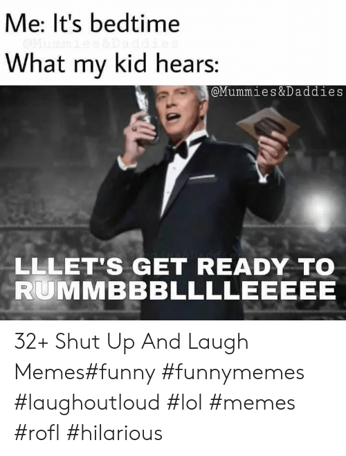 lol memes: Me: It's bedtime  What my kid hears:  @Mummies&Daddies  LLLET'S GET READY TO  RUMMBBBLLLLEEEEE 32+ Shut Up And Laugh Memes#funny #funnymemes #laughoutloud #lol #memes #rofl #hilarious