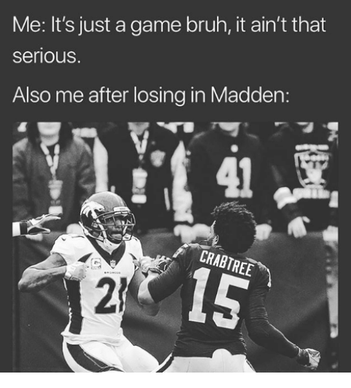 Bruh, Nfl, and Game: Me: It's just a game bruh, it ain't that  serious.  Also me after losing in Madden:  41  CRABTREE  2)