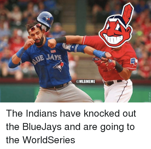Jay, Memes, and Indian: ME JAys  @MLBMEME The Indians have knocked out the BlueJays and are going to the WorldSeries