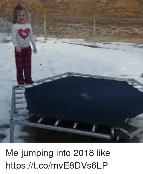 Funny, Like, and Jumping: Me jumping into 2018 like https://t.co/mvE8DVs6LP