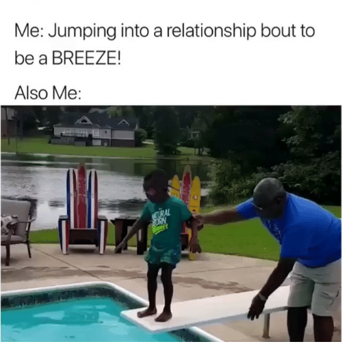 Memes, 🤖, and Breeze: Me: Jumping into a relationship bout to  be a BREEZE!  Also Me:  AL