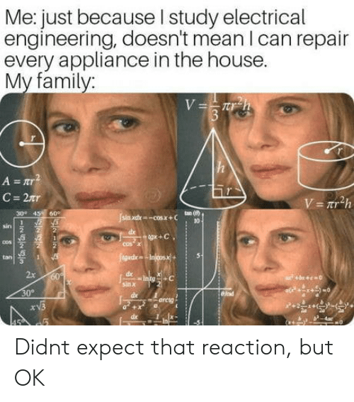 electrical: Me: just because I studv electrical  engineering, doesn't mean I can repair  every appliance in the house.  My family:  30 4S 60  ton (80)  sin  cos x  2x  sinx  30° Didnt expect that reaction, but OK