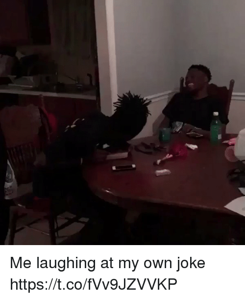 Funny, Own, and Laughing: Me laughing at my own joke https://t.co/fVv9JZVVKP