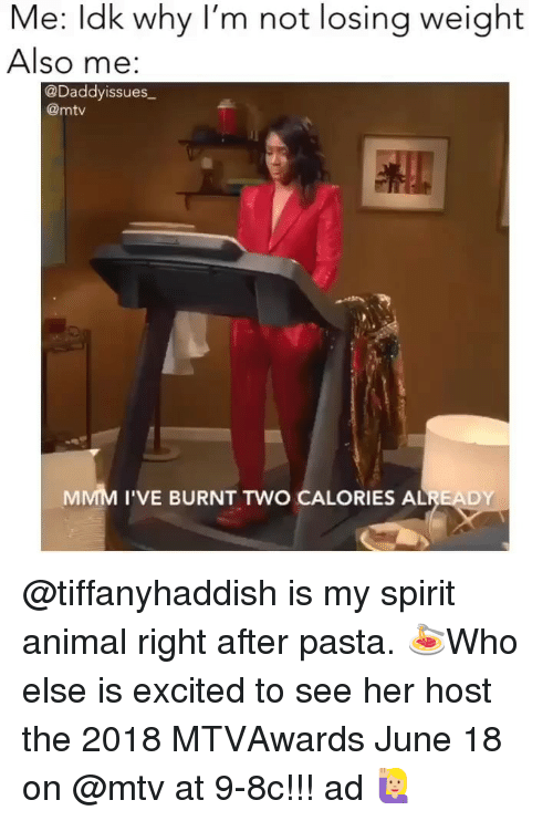 Losing Weight: Me: ldk why I'm not losing weight  Also me  @Daddyissues  @mtv  MMM I'VE BURNT TWO CALORIES ALREADY @tiffanyhaddish is my spirit animal right after pasta. 🍝Who else is excited to see her host the 2018 MTVAwards June 18 on @mtv at 9-8c!!! ad 🙋🏼♀️