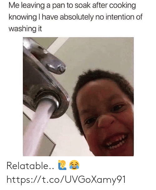 soak: Me leaving a pan to soak after cooking  knowing I have absolutely no intention of  washing it Relatable.. 🙋♂️😂 https://t.co/UVGoXamy91