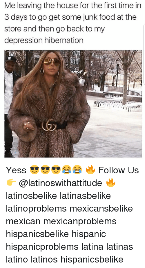 junk food: Me leaving the house for the first time in  3 days to go get some junk food at the  store and then go back to my  depression hibernation Yess 😎😎😎😂😂 🔥 Follow Us 👉 @latinoswithattitude 🔥 latinosbelike latinasbelike latinoproblems mexicansbelike mexican mexicanproblems hispanicsbelike hispanic hispanicproblems latina latinas latino latinos hispanicsbelike