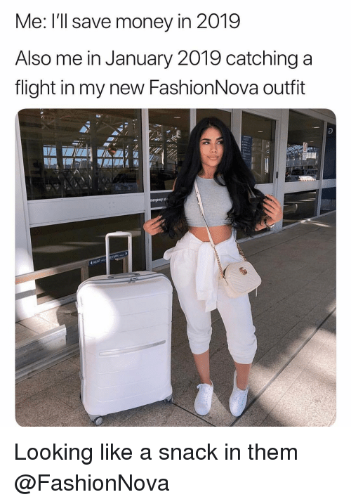 Save Money: Me: l'Il save money in 2019  Also me in January 2019 catching a  flight in my new FashionNova outfit  RENT Looking like a snack in them @FashionNova
