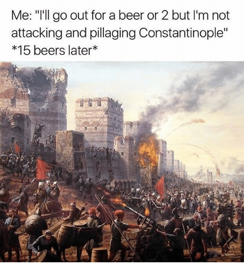 """Beer, Classical Art, and Constantinople: Me: """"'ll go out for a beer or 2 but I'm not  attacking and pillaging Constantinople""""  *15 beers later*  寸首首."""