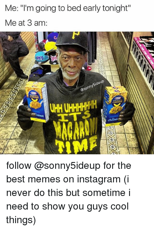 "Sometime I: Me: ""l'm going to bed early tonight""  Me at 3 am:  Sideup  @sonny5  cheosi follow @sonny5ideup for the best memes on instagram (i never do this but sometime i need to show you guys cool things)"
