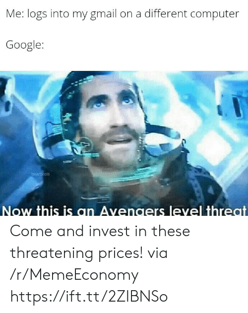 Gmail: Me: logs into my gmail  on a different computer  Google:  bearboob  Now this is an Avengers level threat Come and invest in these threatening prices! via /r/MemeEconomy https://ift.tt/2ZIBNSo