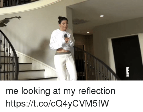 Girl Memes, Looking, and Reflection: me looking at my reflection https://t.co/cQ4yCVM5fW