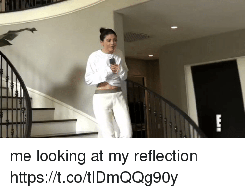 Girl Memes, Looking, and Reflection: me looking at my reflection https://t.co/tlDmQQg90y