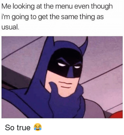Funny, True, and Looking: Me looking at the menu even though  i'm going to get the same thing as  usual So true 😂
