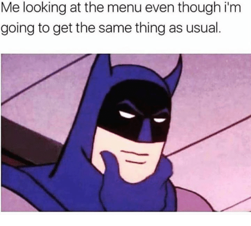 Looking, Thing, and Menu: Me looking at the menu even though i'm  going to get the same thing as usual.