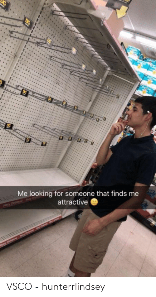 Me Looking For: Me looking for someone that finds me  attractive VSCO - hunterrlindsey