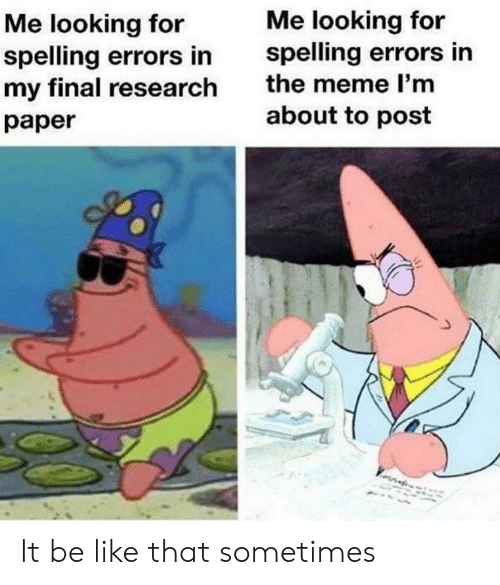 Me Looking For: Me looking for  spelling errors in  the meme l'm  Me looking for  spelling errors in  my final research  about to post  раper It be like that sometimes