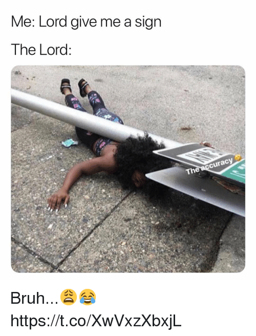 Give Me A Sign: Me: Lord give me a sign  The Lord  cura  The Bruh...😩😂 https://t.co/XwVxzXbxjL