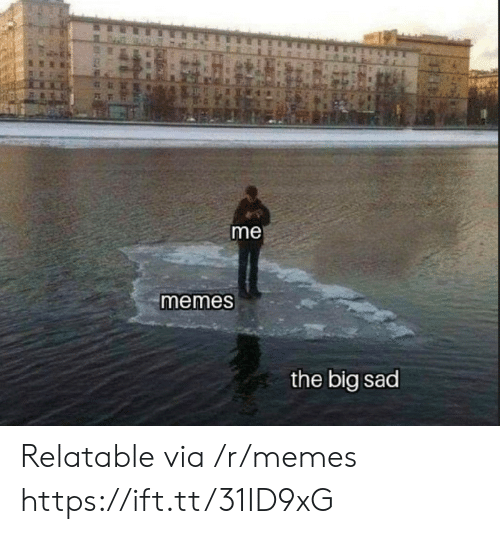 Me Memes: me  memes  the big sad Relatable via /r/memes https://ift.tt/31ID9xG