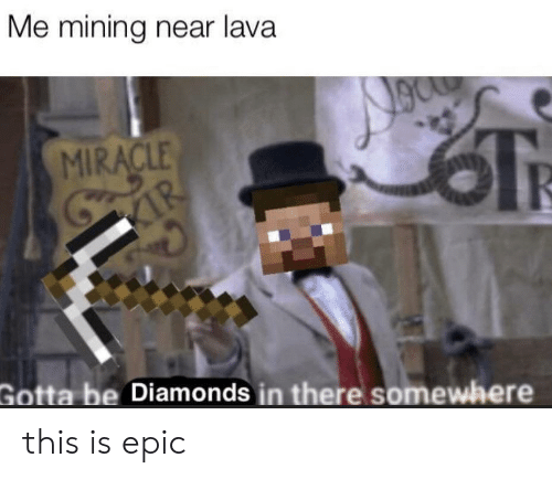 lava: Me mining near lava  MIRACLE  Gotta be Diamonds in there somewhere this is epic