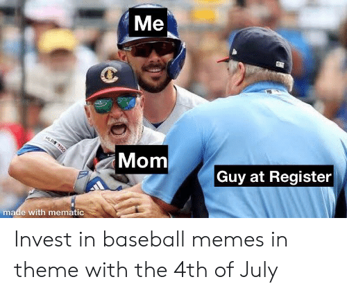 Baseball Memes: Me  MLBS 150  Mom  Guy at Register  made with mematic Invest in baseball memes in theme with the 4th of July