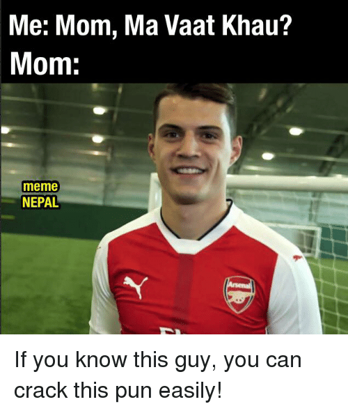 Meme, Memes, and Moms: Me: Mom, Ma Vaat Khau?  Mom  meme  NEPAL If you know this guy, you can crack this pun easily!
