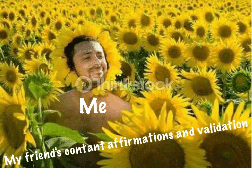 Affirmations: Me  My friend's oontant affirmations and validation