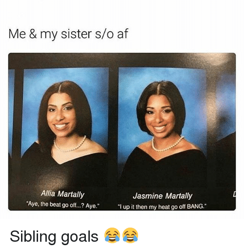 "Af, Funny, and Goals: Me & my sister s/o af  Allia Martally  Jasmine Martally  ""Aye, the beat go off...? Aye  ""I up it then my heat go off BANG."" Sibling goals 😂😂"