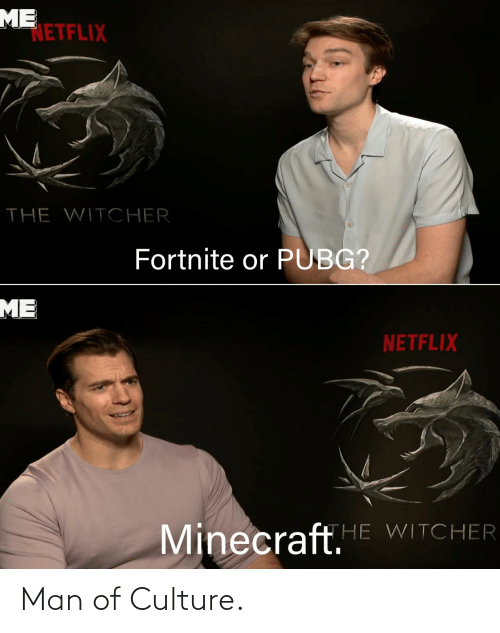 Netflix: ME  NETFLIX  THE WITCHER  Fortnite or PUBG?  ME  NETFLIX  Minecraft.E WITCHER Man of Culture.