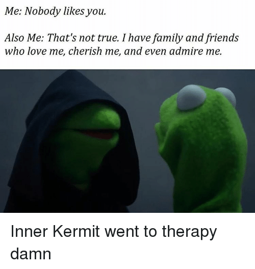 me nobody likes you also me thats not true i 8590366 🅱 25 best memes about inner kermit inner kermit memes