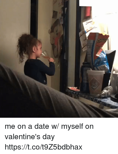 Valentine's Day, Date, and Girl Memes: me on a date w/ myself on valentine's day https://t.co/t9Z5bdbhax