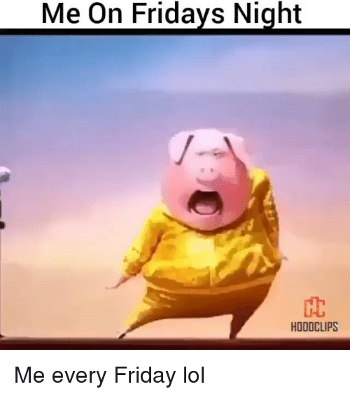 Funny, Lol, and Friday Night: Me On Fridays Night  HODDCLIPS Me every Friday lol