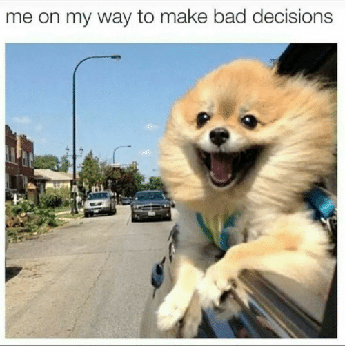 Bad Decisions: me on my way to make bad decisions
