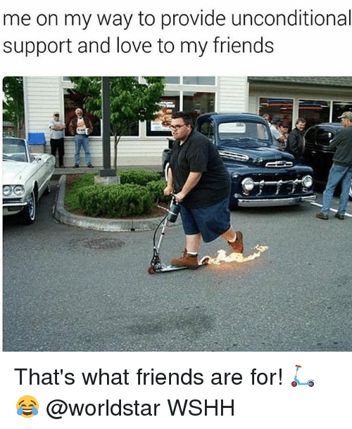 that's what friends are for: me on my way to provide unconditional  support and love to my friends That's what friends are for! 🛴😂 @worldstar WSHH