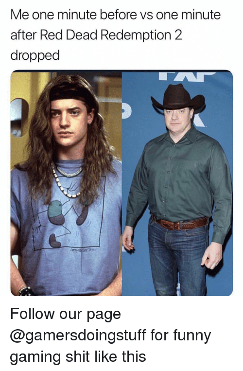 Funny Gaming: Me one minute before vs one minute  after Red Dead Redemption 2  dropped Follow our page @gamersdoingstuff for funny gaming shit like this
