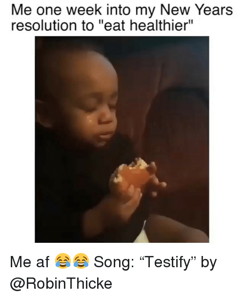 """new year's resolution: Me one week into my New Years  resolution to """"eat healthier"""" Me af 😂😂 Song: """"Testify"""" by @RobinThicke"""