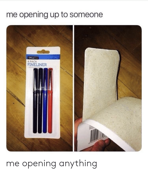 Me Opening Up To Someone: me opening up to someone  4 PACK  FINELINER me opening anything