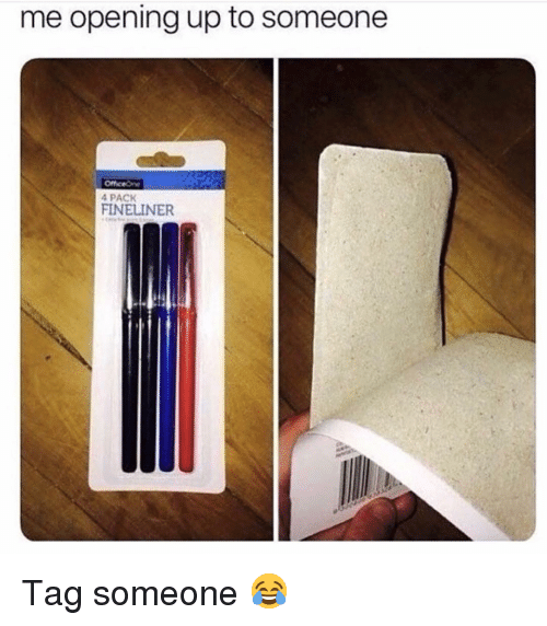 Me Opening Up To Someone: me opening up to someone  4 PACK  FINELINER Tag someone 😂