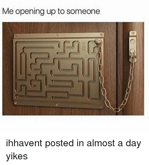 Memes, 🤖, and Yikes: Me opening up to someone ihhavent posted in almost a day yikes